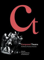 Composed Theatre : Aesthetics, Practices, Processes