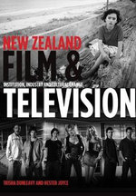 New Zealand Film and Television : Institution, Industry and Cultural Change - Trisha Dunleavy