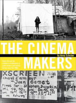 The Cinema Makers : Public Life and the Exhibition of Difference in South-Eastern and Central Europe Since the 1960s - Anna Schober
