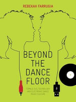 Beyond the Dance Floor : Female DJs, Technology and Electronic Dance Music Culture - Rebekah Farrugia