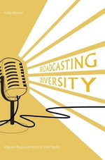 Broadcasting Diversity : Migrant Representation in Irish Radio - Katie Moylan