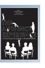 The Audience Experience : A Critical Analysis of Audiences in the Performing Arts