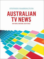 Australian TV News : New Forms, Functions and Features - Stephen Harrington