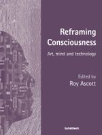 Reframing Consciousness - Roy Ascott