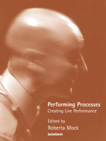 Performing Processes : Creating Live Performance