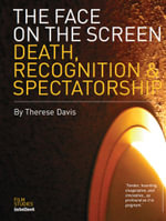 The Face on the Screen : Death, Recognition and Spectatorship - Therese Davis