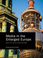 Media in the Enlarged Europe : Politics, Policy and Industry