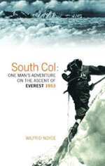 South Col : One Man's Adventure on the Ascent of Everest 1953 - Wilfrid Noyce
