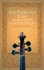 MacPherson's Rant : And Other Tales of the Scottish Fiddle - Stuart McHardy