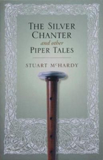 The Silver Chanter and Other Piper Tales : And Other Piper Tales - Stuart McHardy