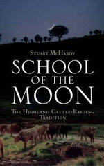 School of the Moon : The Highland Cattle-raiding Tradition - Stuart McHardy
