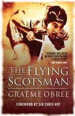 Flying Scotsman : The Graeme Obree Story - Graeme Obree