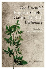 The Essential English-Gaelic/Gaelic-English Dictionary - Angus Watson