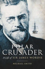 Polar Crusader : A Life of Sir James Wordie - Michael Smith