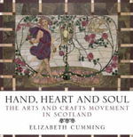 Hand, Heart and Soul : The Arts and Crafts Movement in Scotland - Elizabeth Cumming