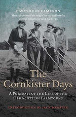 The Cornkister Days : A Portrait of a Land and Its Rituals - David Kerr Cameron