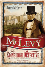 McLevy : The Edinburgh Detective - James McLevy