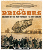 The Briggers : The Story of the Men Who Built the Forth Bridge - Elspeth Wills