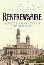 Renfrewshire : A Scottish County's Past - Derek Alexander