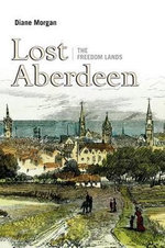 Lost Aberdeen : The Freedom Lands - Diane Morgan