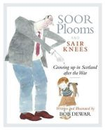 Soor Plooms and Sair Knees : Growing Up in Scotland After the War - Bob Dewar