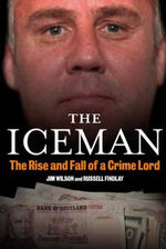 The Iceman : The Rise and Fall of a Crime Lord - Jim Wilson