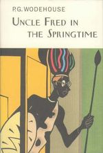 Uncle Fred in the Springtime : Everyman Wodehouse Ser. - P. G. Wodehouse