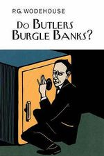 Do Butlers Burgle Banks? - P. G. Wodehouse