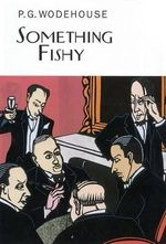 Something Fishy - P. G. Wodehouse