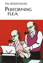 Performing Flea : Everyman's Library P G Wodehouse - Everyman's Library (UK)
