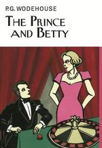 The Prince and Betty : Everyman's Library P G Wodehouse - P. G. Wodehouse