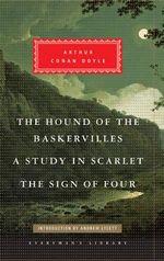 The Hound of the Baskervilles, Study in Scarlet, The Sign of Four : Arthur Conan Doyle - Sir Arthur Conan Doyle