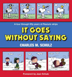 It Goes without Saying : A Tour through Fifty Years of Peanuts Strips - Charles M. Schulz