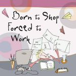 Born to Shop Forced to Work : Born to Shop Gift Books - BORN TO SHOP