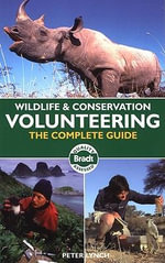 Wildlife and Conservation Volunteering : The Complete Guide - Peter Lynch