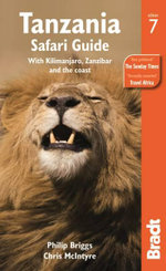 Tanzania Safari Guide : With Kilimanjaro, Zanzibar and the Coast - Philip Briggs