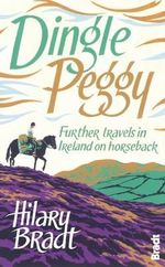 Dingle Peggy : Further Travels on Horseback Through Ireland - Hilary Bradt