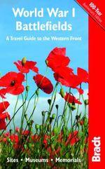 World War I Battlefields : Sites, Museums, Memorials - John Ruler