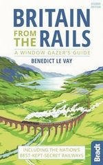 Britain from the Rails : Including the Nation's Best-Kept-Secret Railways - Benedict Le Vay