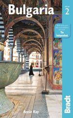 Bulgaria : Bradt Travel Guides - Annie Kay