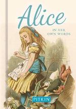 Alice in Her Own Words - Annie Bullen