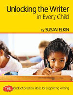 Unlocking The Writer in Every Child : The Book of Practical Ideas for Teaching Reading - Susan Elkin