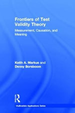 Frontiers in Test Validity Theory : Measurement, Causation, and Meaning - Keith A. Markus