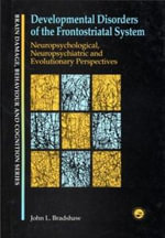 Developmental Disorders of the Frontostriatal System : Neuropsychological, Neuropsychiatric and Evolutionary Perspectives - John L. Bradshaw