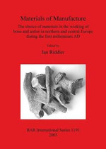 Materials of Manufacture : The Choice of Materials in the Working of Bone and Antler in Northern and Central Europe During the First Millennium AD