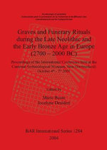 Graves and Funerary Rituals During the Late Neolithic and the Early Bronze Age in Europe (2700 - 2000 BC) : Proceedings of the International Conference
