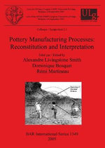 Pottery Manufacturing Processes : Reconstitution and Interpretation - Alexandre Livingstone Smith