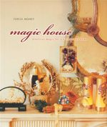 Magic House : Pracical Magic for a Harmonious Home - Teresa Moorey