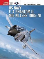 US Navy F-4 Phantom II MiG Killers 1965-70 : 1965-70 - Brad Elward
