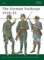 The German Freikorps 1918-23 - Carlos Caballero Jurado